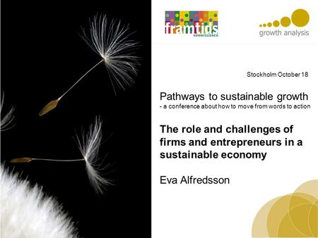 Pathways to sustainable growth - a conference about how to move from words to action The role and challenges of firms and entrepreneurs in a sustainable.