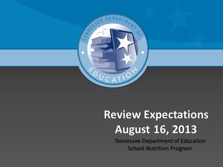 Review Expectations August 16, 2013 Tennessee Department of EducationTennessee Department of Education School Nutrition ProgramSchool Nutrition Program.