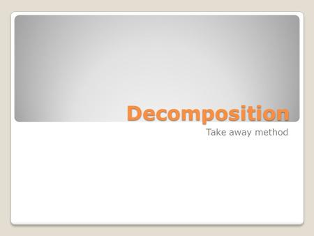 Decomposition Take away method. Here is the problem: 472- 169=??????