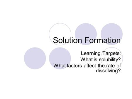 Solution Formation Learning Targets: What is solubility?