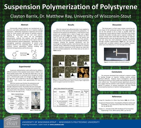 Suspension Polymerization of Polystyrene Clayton Barrix, Dr. Matthew Ray, University of Wisconsin-Stout Abstract Commercially relevant polymers are manufactured.