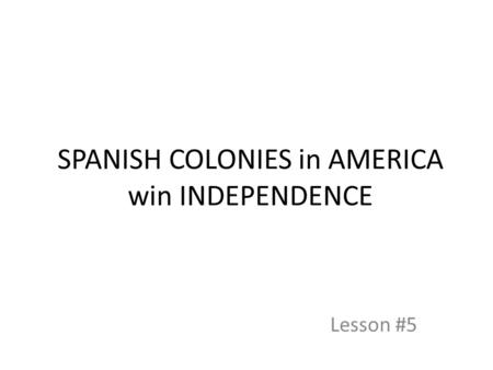SPANISH COLONIES in AMERICA win INDEPENDENCE