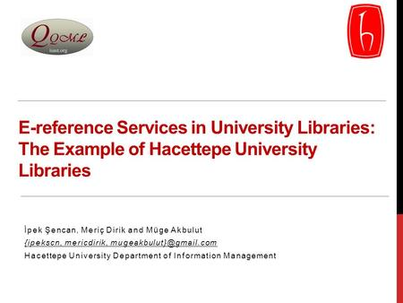 E-reference Services in University Libraries: The Example of Hacettepe University Libraries İpek Şencan, Meriç Dirik and Müge Akbulut {ipekscn, mericdirik,