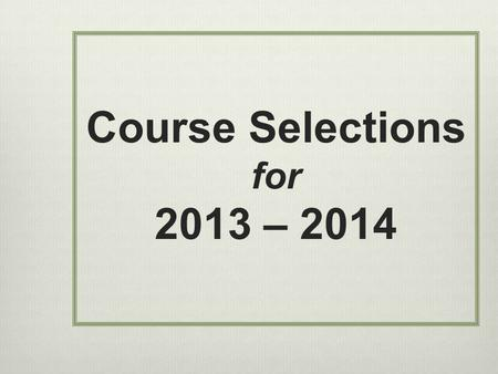 Course Selections for 2013 – 2014. March 1-7:Math teachers make recommendations for math levels based on the criteria in the Program of Studies March.