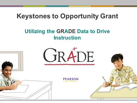 Keystones to Opportunity Grant Utilizing the GRADE Data to Drive Instruction.