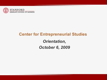 Center for Entrepreneurial Studies Orientation, October 6, 2009.