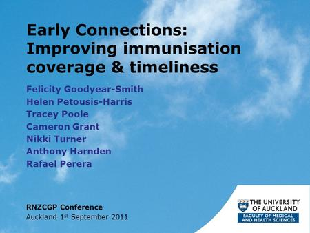 Early Connections: Improving immunisation coverage & timeliness Felicity Goodyear-Smith Helen Petousis-Harris Tracey Poole Cameron Grant Nikki Turner Anthony.