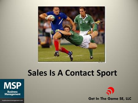 Sales Is A Contact Sport. A Contact Sport??? You Must Make Contact How Do I Do That? Once I Make Contact – Then What? How Do I Keep Contact? What If This.