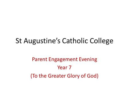 St Augustine's Catholic College Parent Engagement Evening Year 7 (To the Greater Glory of God)