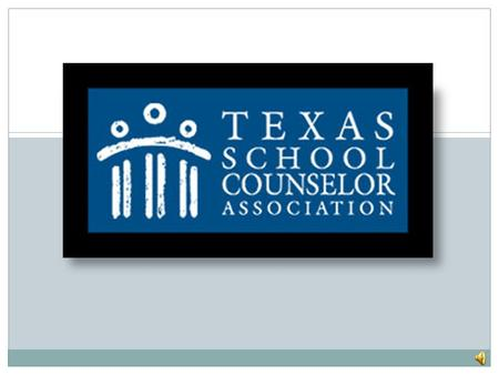Texas School Counseling Association A presentation by:  Morgan Broyles  Lindsy Clothier  Laura Fry  Priscilla Jackson.