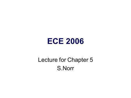 ECE 2006 Lecture for Chapter 5 S.Norr. Circuit Theory Linearity Superposition Source Transformation Thevenin and Norton Transformation Maximum Power Transfer.