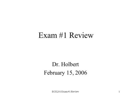 ECE201 Exam #1 Review1 Exam #1 Review Dr. Holbert February 15, 2006.