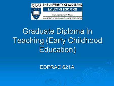 Graduate Diploma in Teaching (Early Childhood Education) EDPRAC 621A.