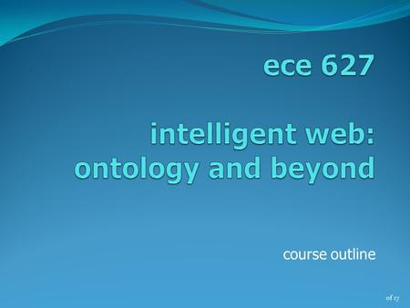 Of 17 course outline. of 17 marek reformat ecerf building, w6-023 780.492.2848  2ece 627, winter'13.