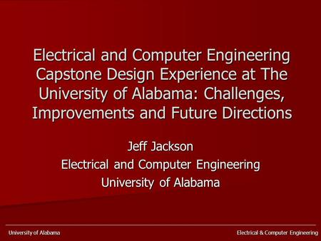 University of Alabama Electrical & Computer Engineering Electrical and Computer Engineering Capstone Design Experience at The University of Alabama: Challenges,