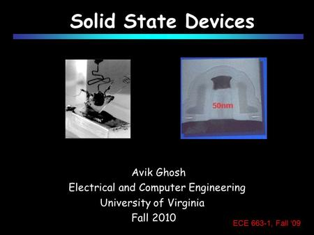 Solid State <strong>Devices</strong> Avik Ghosh Electrical and Computer Engineering