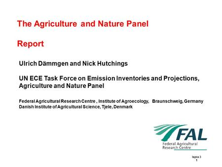 The Agriculture and Nature Panel Report Ispra 3 1 Ulrich Dämmgen and Nick Hutchings UN ECE Task Force on Emission Inventories and Projections, Agriculture.