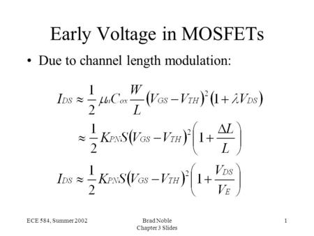 1ECE 584, Summer 2002Brad Noble Chapter 3 Slides Early Voltage in MOSFETs Due to channel length modulation: