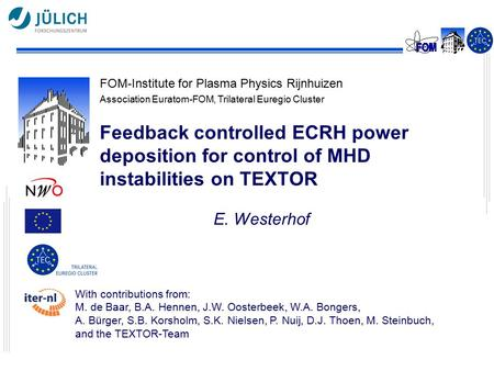 FOM-Institute for Plasma Physics Rijnhuizen Association Euratom-FOM, Trilateral Euregio Cluster Feedback controlled ECRH power deposition for control of.