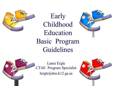 Early Childhood Education Basic Program Guidelines Laura Ergle CTAE Program Specialist