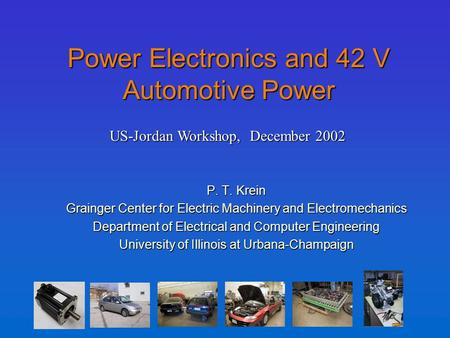 Power Electronics and 42 V Automotive Power P. T. Krein Grainger Center for <strong>Electric</strong> Machinery and Electromechanics Department of <strong>Electrical</strong> and Computer.