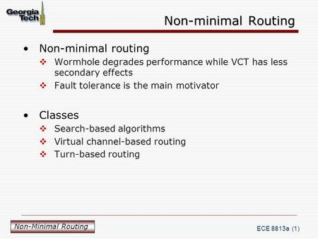 ECE 8813a (1) Non-minimal Routing Non-minimal routing  Wormhole degrades performance while VCT has less secondary effects  Fault tolerance is the main.