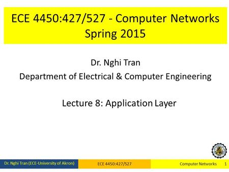 ECE 4450:427/527 - Computer Networks Spring 2015 Dr. Nghi Tran Department of Electrical & Computer Engineering Lecture 8: Application Layer Dr. Nghi Tran.