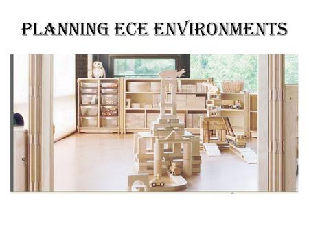 PLANNING ECE ENVIRONMENTS. Guides to Space Planning The fixed features of a building can constrain its interior design. Where possible, the fixed features.