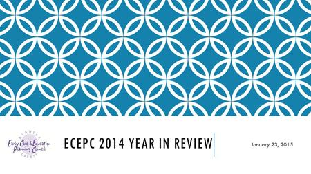 ECEPC 2014 YEAR IN REVIEW January 23, 2015. ECEPC INITIATIVES 2014– BY STRATEGY 2014 Strategies 2014 Results Cultivate New Resources Reimbursement Rates.