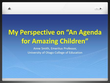 "My Perspective on ""An Agenda for Amazing Children"" Anne Smith, Emeritus Professor, University of Otago College of Education."