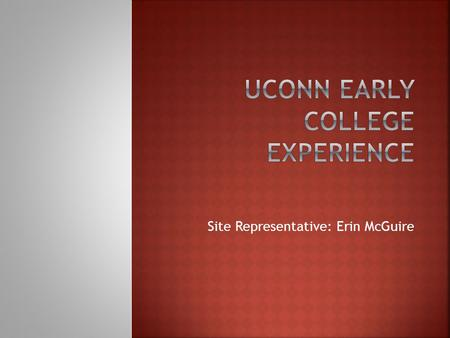 Site Representative: Erin McGuire.  Being a part of UConn Early College Experience (ECE) is being a part of the University of Connecticut. By taking.