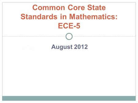 August 2012 Common Core State Standards in Mathematics: ECE-5.