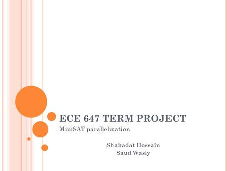 ECE 647 TERM PROJECT MiniSAT parallelization Shahadat Hossain Saud Wasly.