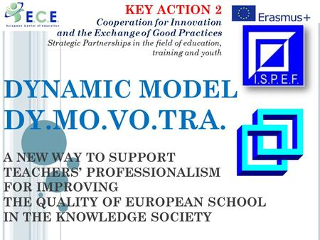 DYNAMIC MODEL DY.MO.VO.TRA. A NEW WAY TO SUPPORT TEACHERS' PROFESSIONALISM FOR IMPROVING THE QUALITY OF EUROPEAN SCHOOL IN THE KNOWLEDGE SOCIETY KEY ACTION.