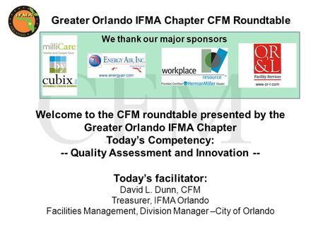 Greater Orlando IFMA Chapter CFM Roundtable Welcome to the CFM roundtable presented by the Greater Orlando IFMA Chapter Today's Competency: -- Quality.