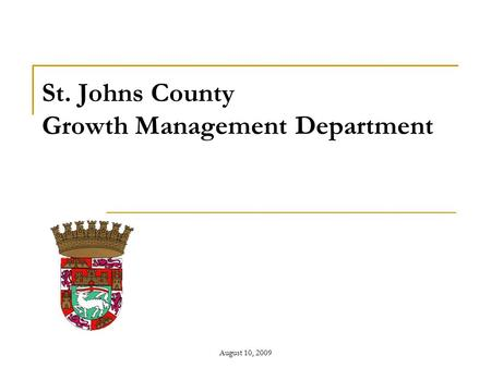 August 10, 2009 St. Johns County Growth Management Department.