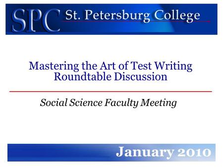 Social Science Faculty Meeting January 2010 Mastering the Art of Test Writing Roundtable Discussion.