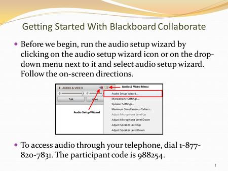 Getting Started With Blackboard Collaborate Before we begin, run the audio setup wizard by clicking on the audio setup wizard icon or on the drop- down.