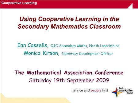 Cooperative Learning Using Cooperative Learning in the Secondary Mathematics Classroom The Mathematical Association Conference Saturday 19th September.