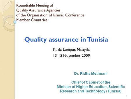 1 Roundtable Meeting of Quality Assurance Agencies of the Organisation of Islamic Conference Member Countries Kuala Lumpur, Malaysia 13-15 November 2009.