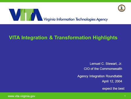Click to add a subtitle 1 expect the best www.vita.virginia.gov VITA Integration & Transformation Highlights Lemuel C. Stewart, Jr. CIO of the Commonwealth.
