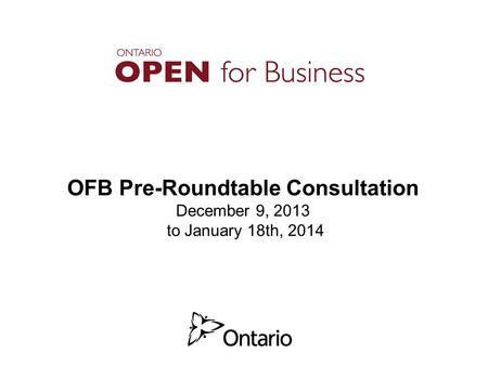OFB Pre-Roundtable Consultation December 9, 2013 to January 18th, 2014.