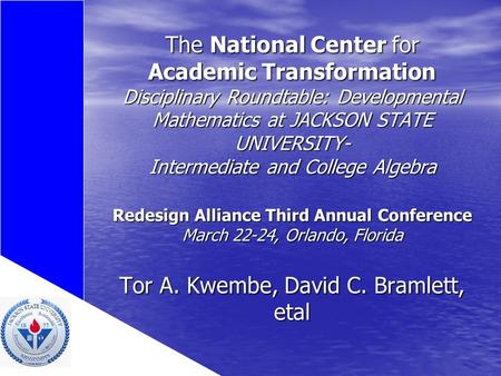 The National Center for Academic Transformation Disciplinary Roundtable: Developmental Mathematics at JACKSON STATE UNIVERSITY- Intermediate and College.