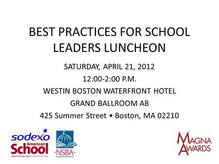 BEST PRACTICES FOR SCHOOL LEADERS LUNCHEON SATURDAY, APRIL 21, 2012 12:00-2:00 P.M. WESTIN BOSTON WATERFRONT HOTEL GRAND BALLROOM AB 425 Summer Street.