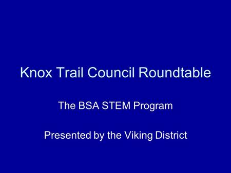 Knox Trail Council Roundtable The BSA STEM Program Presented by the Viking District.