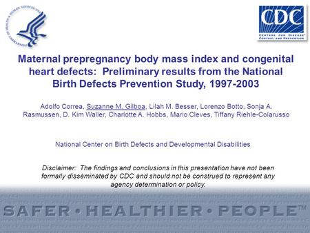 Maternal prepregnancy body mass index and congenital heart defects: Preliminary results from the National Birth Defects Prevention Study, 1997-2003 Adolfo.