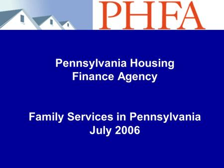 Pennsylvania Housing Finance Agency Family Services in Pennsylvania July 2006.