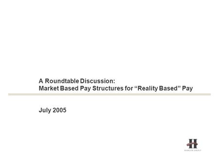 "A Roundtable Discussion: Market Based Pay Structures for ""Reality Based"" Pay July 2005."