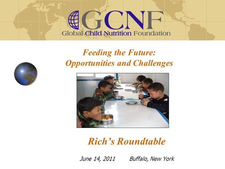 Feeding the Future: Opportunities and Challenges Rich's Roundtable June 14, 2011 Buffalo, New York.