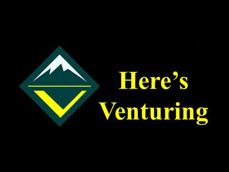 Here's Venturing. Here's Venturing: A Guide to Implementing Venturing in a District and Council, No 33466 District/Council Venturing Guide.